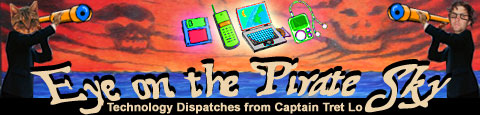 Eye on the Pirate Sky, Technology Dispatches from Captain Tret Lo